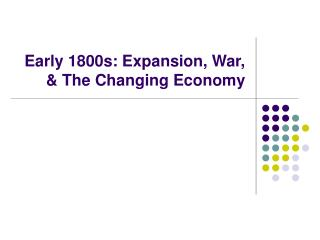 Early 1800s: Expansion, War, & The Changing Economy