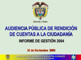 AUDIENCIA PÚBLICA DE RENDICIÓN DE CUENTAS A LA CIUDADANÍA INFORME DE GESTIÓN 2004