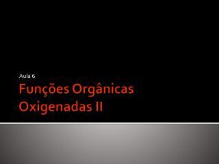 Fun ções  Orgânicas Oxigenadas II