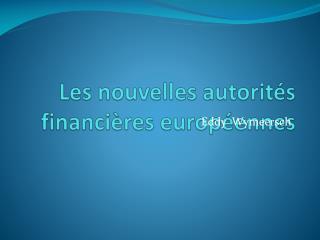 Les  nouvelles autorités financières européennes