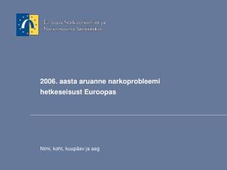 2006 . aasta aruanne narkoprobleemi het k eseisust  Euro o p as