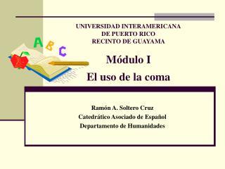 UNIVERSIDAD INTERAMERICANA DE PUERTO RICO RECINTO DE GUAYAMA M�dulo I El uso de la coma