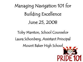 Managing Navigation 101 for  Building Excellence June 25, 2008 Toby Marston, School Counselor