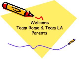 Welcome  Team Rome & Team LA Parents