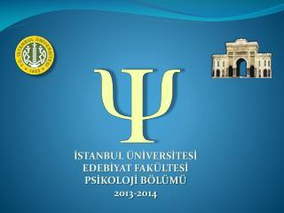 İSTANBUL ÜNİVERSİTESİ EDEBİYAT FAKÜLTESİ PSİKOLOJİ BÖLÜMÜ  2013-2014