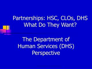 Partnerships: HSC, CLOs, DHS What Do They Want?