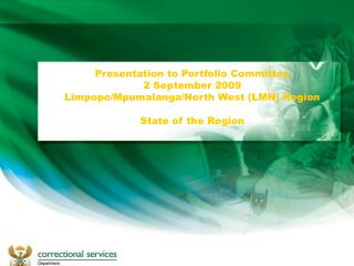 Presentation to Portfolio Committee 2 September 2009 Limpopo/Mpumalanga/North West (LMN) Region