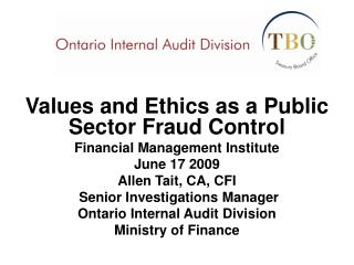 Values and Ethics as a Public Sector Fraud Control Financial Management Institute June 17 2009