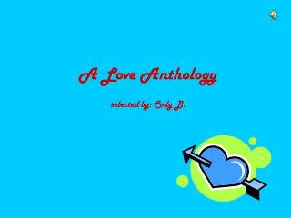 A Love Anthology selected by: Cody B.