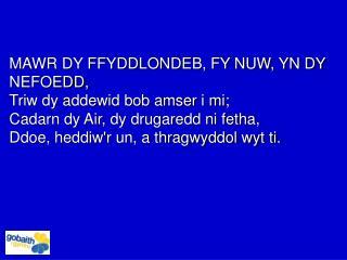 MAWR DY FFYDDLONDEB, FY NUW, YN DY NEFOEDD, Triw dy addewid bob amser i mi;
