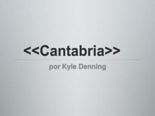 << Cantabria >>