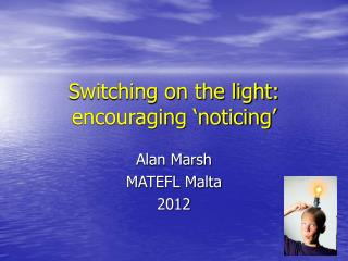 Switching on the light: encouraging 'noticing'