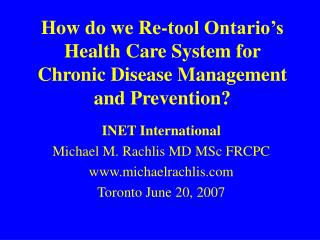 How do we Re-tool Ontario�s Health Care System for Chronic Disease Management and Prevention?