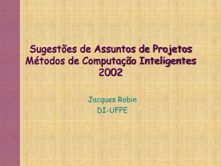 Sugest�es de Assuntos de Projetos M�todos de Computa��o Inteligentes 2002