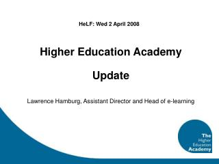 Higher Education Academy  Update Lawrence Hamburg, Assistant Director and Head of e-learning