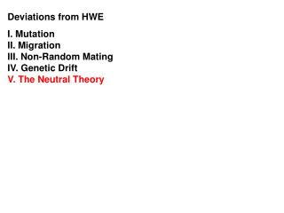Deviations from HWE I. Mutation II. Migration III. Non-Random Mating IV. Genetic Drift