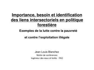 Jean Louis Blanchez Ma ître de conférences  Ing énieur  des eaux et for êts -  FAO