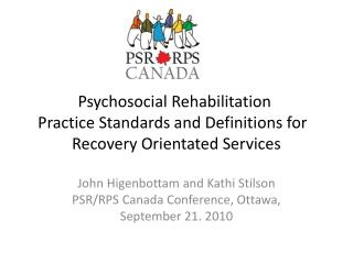 Psychosocial Rehabilitation  Practice Standards and Definitions for   Recovery Orientated Services