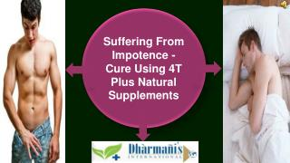 Suffering From Impotence - Cure Using 4T Plus Natural Supple