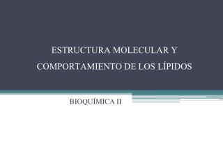 ESTRUCTURA MOLECULAR Y COMPORTAMIENTO DE LOS LÍPIDOS