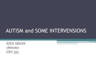AUTISM and SOME INTERVENSIONS
