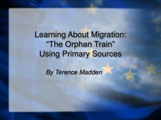 Learning About Migration:   The Orphan Train  Using Primary Sources