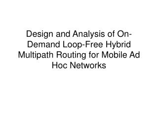 Design and Analysis of On-Demand Loop-Free Hybrid Multipath Routing for Mobile Ad Hoc Networks