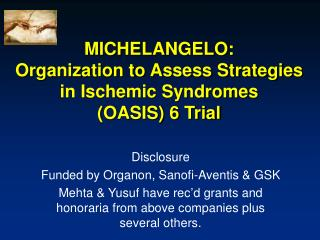 MICHELANGELO:   Organization to Assess Strategies in Ischemic Syndromes  (OASIS) 6 Trial