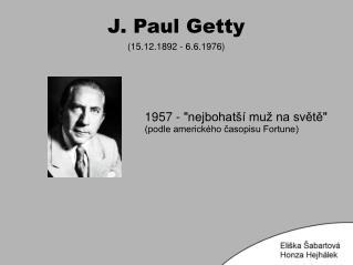 J. Paul Getty (15.12.1892 - 6.6.1976)