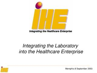 Integrating the Laboratory  into the Healthcare Enterprise