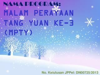 NAMA PROGRAM: MALAM PERAYAAN TANG YUAN KE-3 (MPTY)
