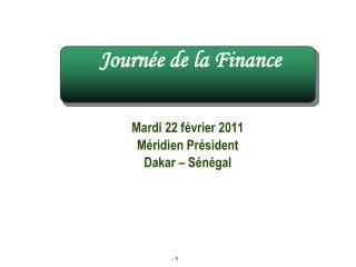 Mardi 22 février 2011  Méridien Président  Dakar – Sénégal