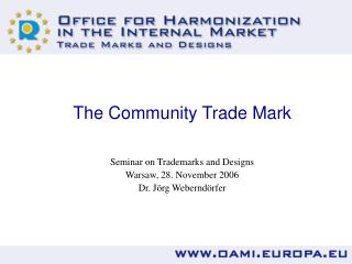 The Community Trade Mark Seminar on Trademarks and Designs Warsaw, 28. November 2006