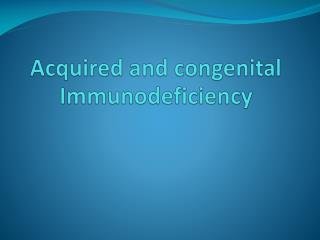 Acquired and congenital Immunodeficiency
