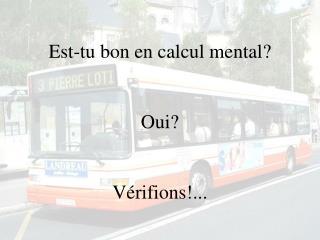 Est-tu bon en calcul mental   Oui   V rifions...