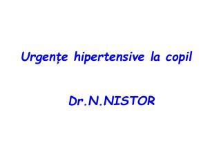 Urgen ţe hipertensive la copil Dr.N.NISTOR
