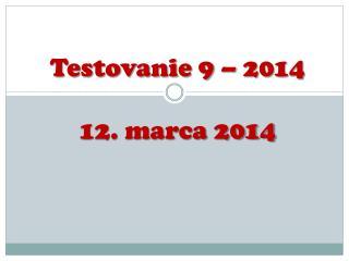 Testovanie 9 – 2014 12. marca 2014