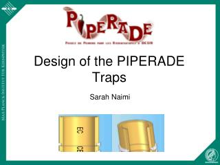 Design of the PIPERADE Traps