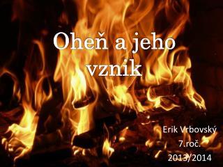 Erik  Vrbovský 7.roč. 2013/2014