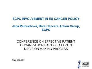 ECPC INVOLVEMENT IN EU CANCER POLICY Jana Pelouchová, Rare Cancers Action Group, ECPC