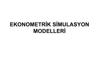 EKONOMETR?K S?MULASYON MODELLER?