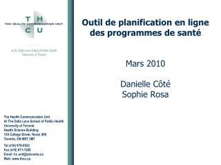 Outil de planification en ligne des programmes de santé Mars 2010 Danielle Côt é Sophie Rosa