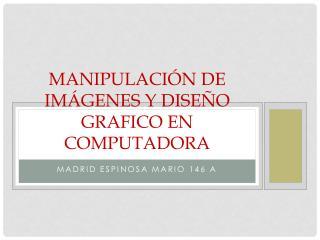 Manipulación de imágenes y diseño grafico en computadora