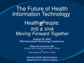 The Future of Health Information Technology    HealthePeople:  IHS  VHA Moving Forward Together