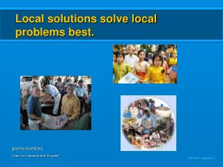 Local solutions solve local  problems best.
