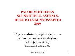 PALOILMOITTIMEN  SUUNNITTELU, ASENNUS,  HUOLTO JA KUNNOSSAPITO 2009