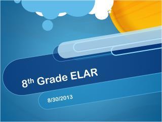 8 th  Grade ELAR