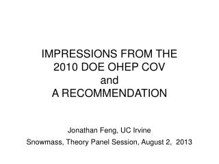 IMPRESSIONS FROM THE 2010 DOE OHEP COV and A RECOMMENDATION