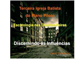 Terceira Igreja Batista do Plano Piloto Escatologia nas Quartas-Feiras Discernindo as Influências