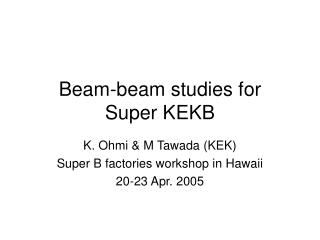 Beam-beam studies for  Super KEKB